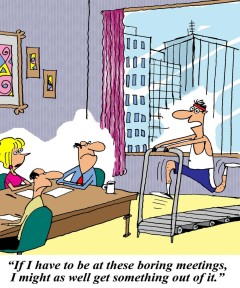 "Cartoon of man running on treadmill during a business meeting with a caption that reads, ""If I have to be at these boring meetings I might as well get something out of it."""